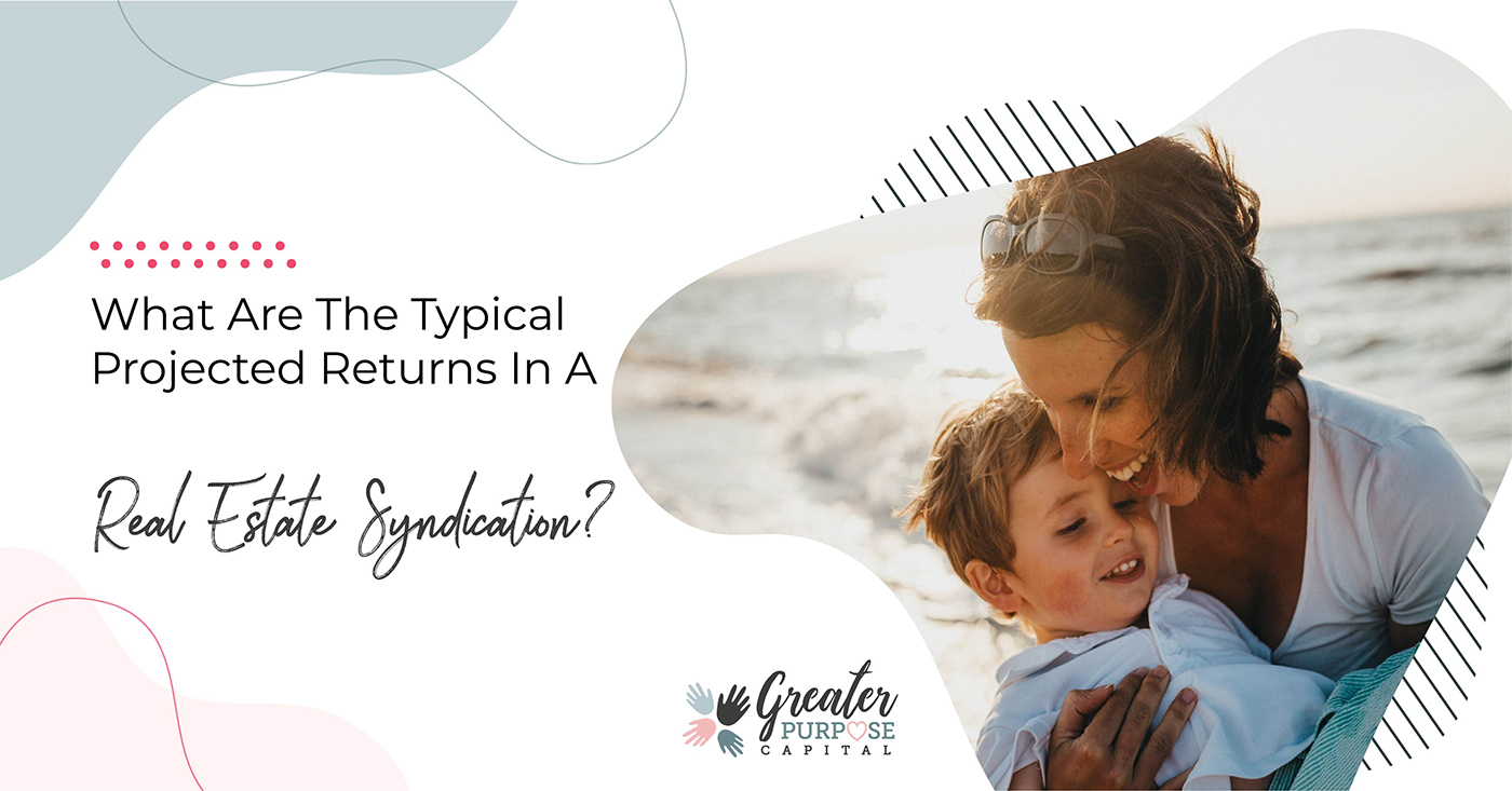 What Are The Typical Projected Returns In A Real Estate Syndication?