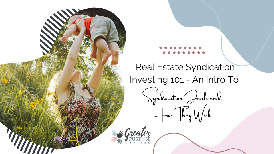 Real Estate Syndication Investing 101 – An Intro To Syndication Deals and How They Work