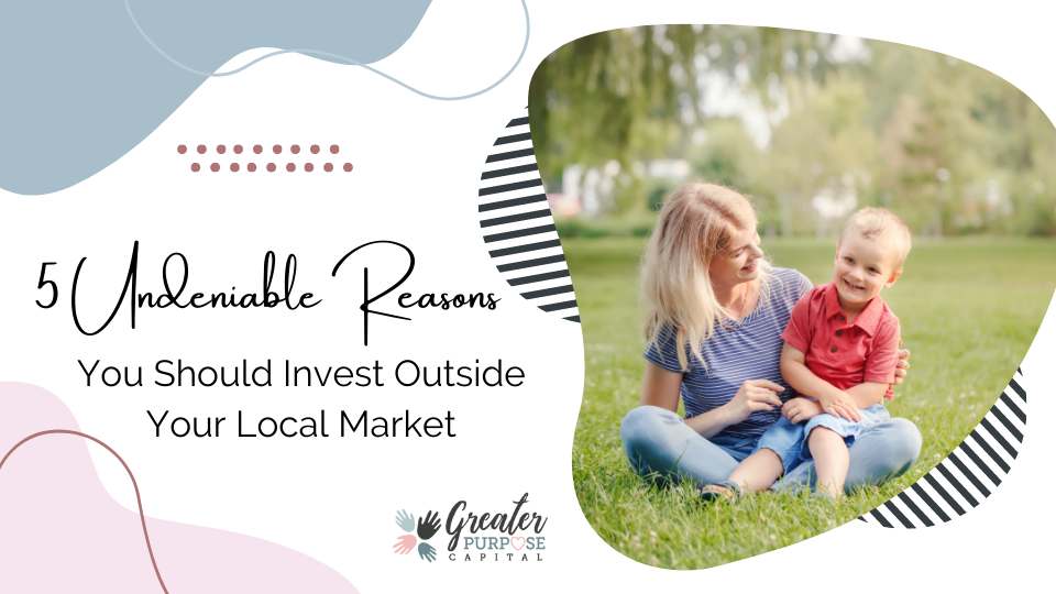 5 Undeniable Reasons You Should Invest Outside Your Local Market